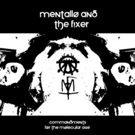 Mentallo & The Fixer - Commandments For The Molecular Age