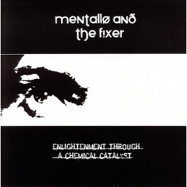 Mentallo & The Fixer - Enlightenment Through A Chemical Catalyst