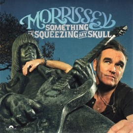 Morrissey - Something Is Squeezing My Skull