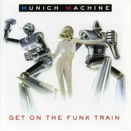 Munich Machine (Giorgio Moroder) - Get On The Funk Train