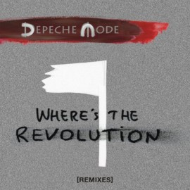Depeche Mode - Where's The Revolution Remixes (2017. március 03.)