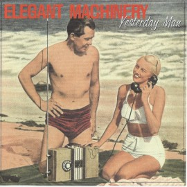 Elegant Machinery - Yesterday man